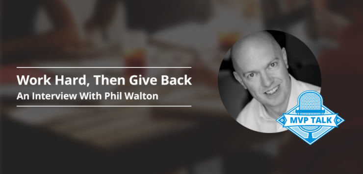 Work Hard, Then Give Back: An Interview With MVP Phil Walton